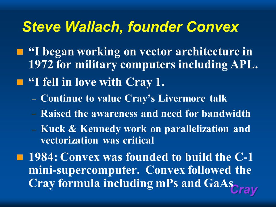 Cray Steve Wallach, founder Convex I began working on vector architecture in 1972 for military computers including APL.