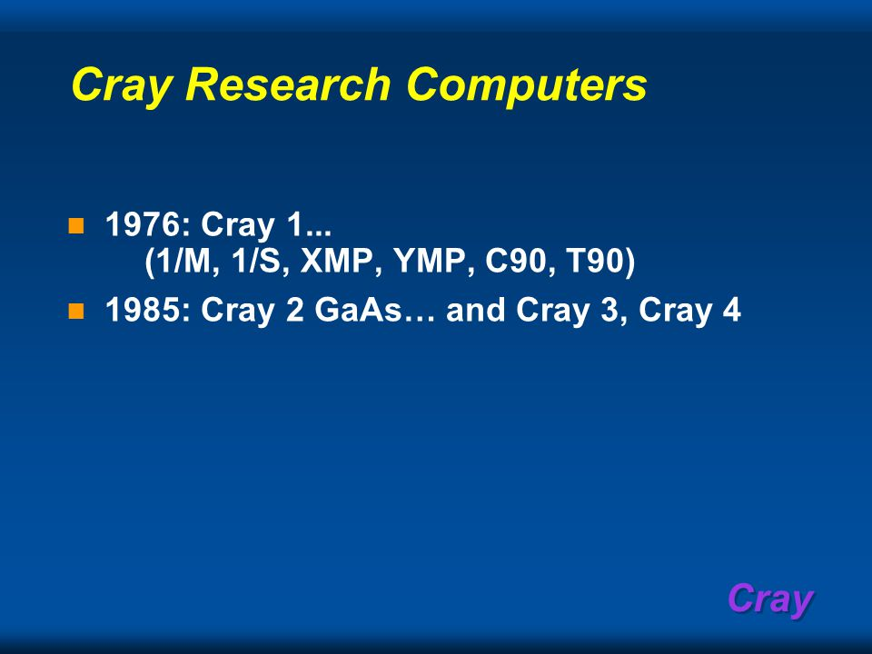Cray Cray Research… Cray 1 Started in 1972, Cray 1 operated in 1974 12 ns.