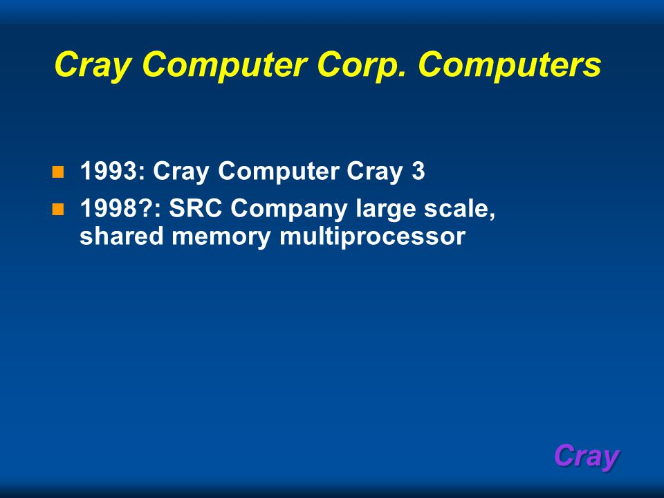 Cray Cray contributions Creative and productive during his entire career 1951-1996.