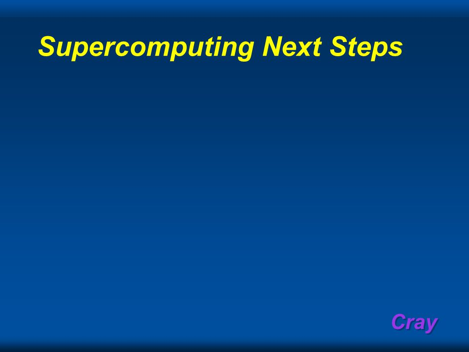 Cray Supercomputing Next Steps