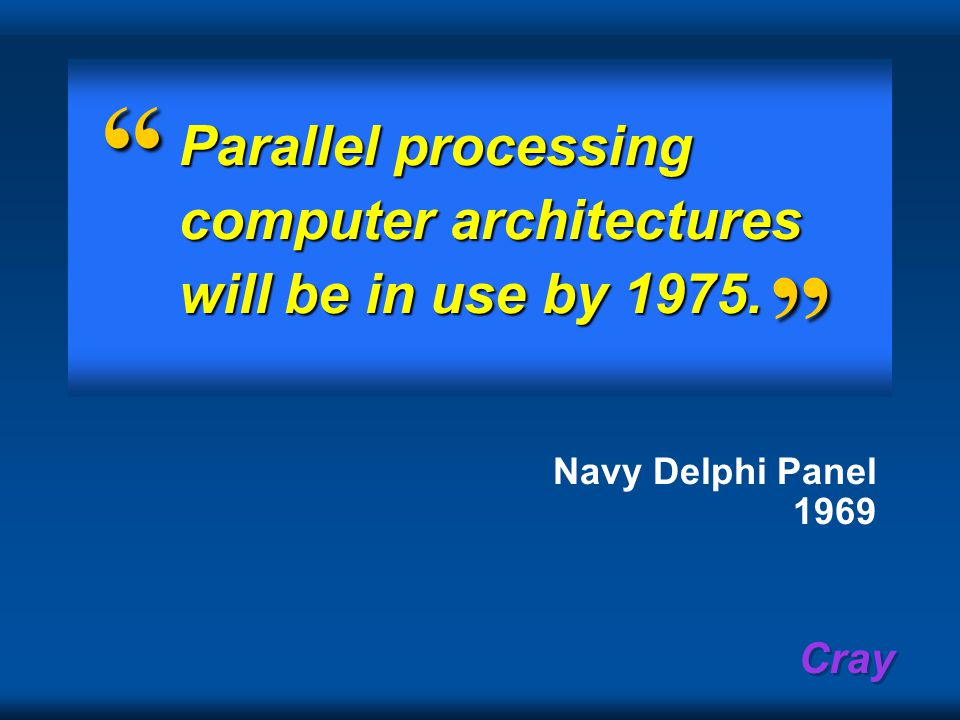Cray Parallel processing computer architectures will be in use by 1975. Navy Delphi Panel 1969