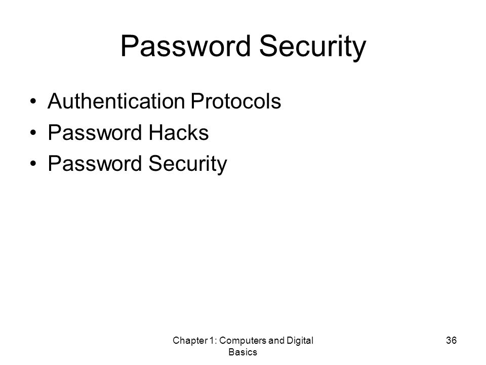 Chapter 1: Computers and Digital Basics 36 Password Security Authentication Protocols Password Hacks Password Security