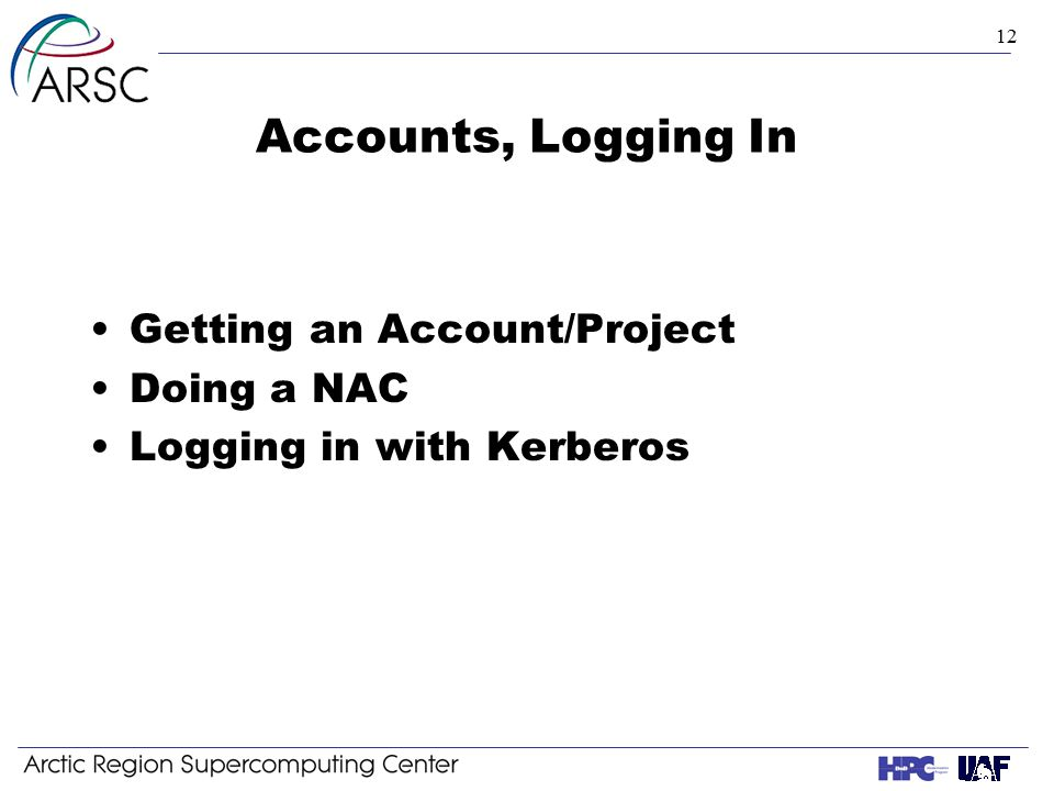 12 Accounts, Logging In Getting an Account/Project Doing a NAC Logging in with Kerberos