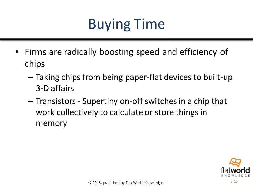 © 2013, published by Flat World Knowledge Buying Time Firms are radically boosting speed and efficiency of chips – Taking chips from being paper-flat