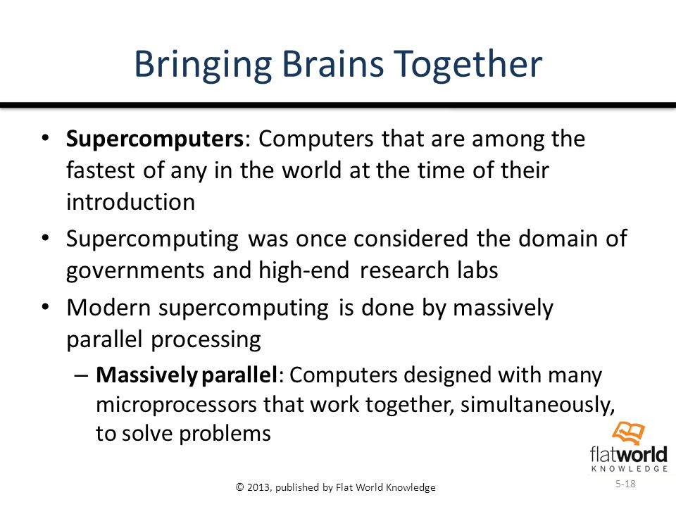 © 2013, published by Flat World Knowledge Bringing Brains Together Supercomputers: Computers that are among the fastest of any in the world at the tim