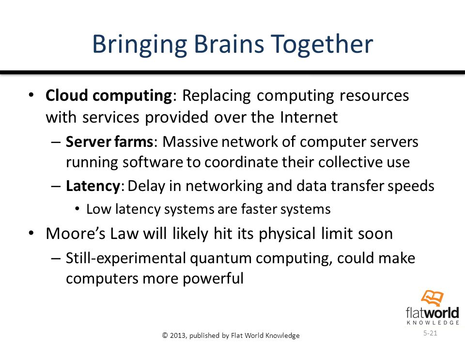 © 2013, published by Flat World Knowledge Bringing Brains Together Cloud computing: Replacing computing resources with services provided over the Inte