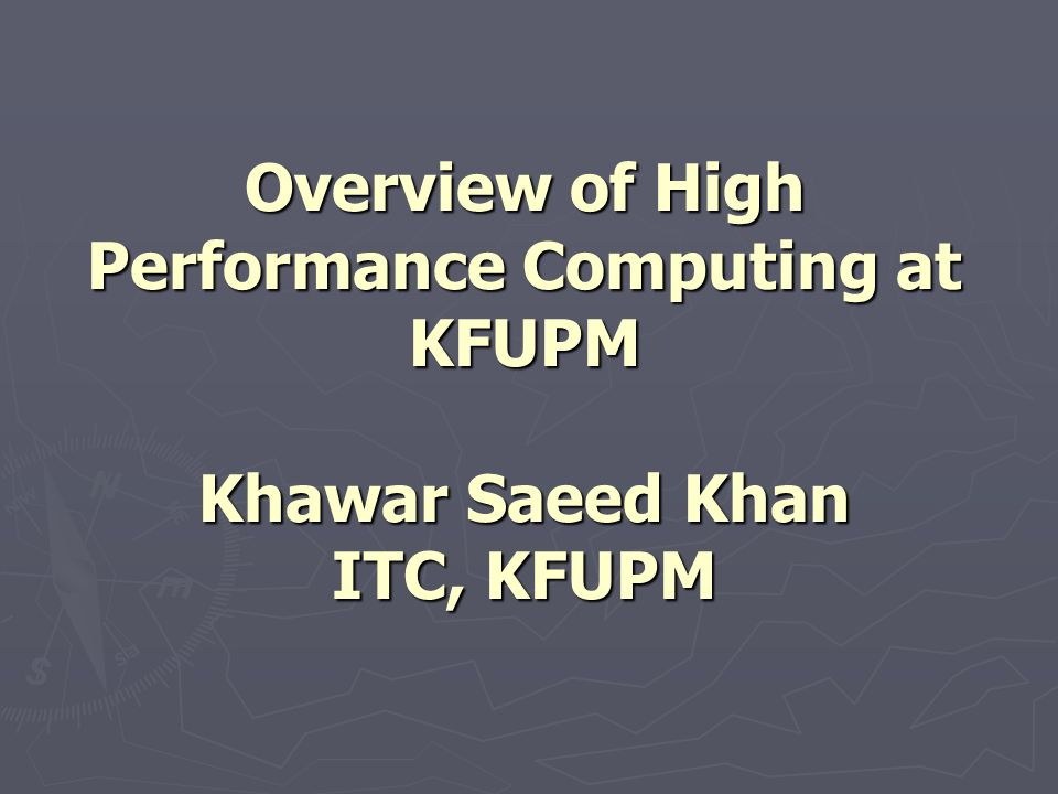 Overview of High Performance Computing at KFUPM Khawar Saeed Khan ITC, KFUPM