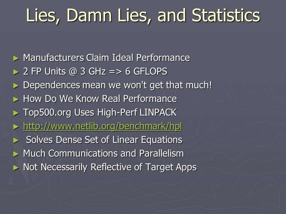 Lies, Damn Lies, and Statistics ► Manufacturers Claim Ideal Performance ► 2 FP Units @ 3 GHz => 6 GFLOPS ► Dependences mean we won t get that much.