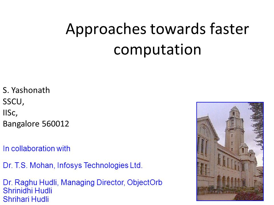 Approaches towards faster computation S.