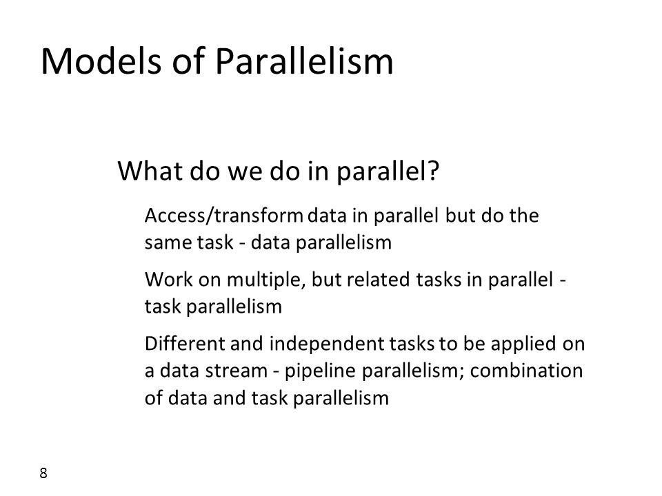 8 Models of Parallelism What do we do in parallel.