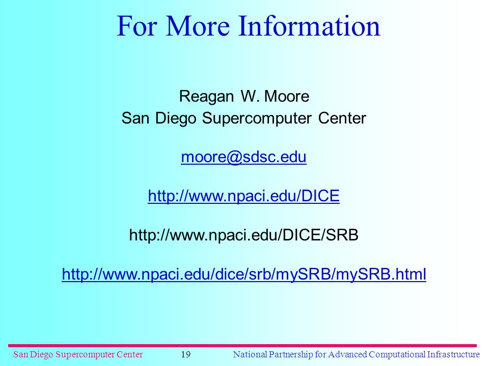 San Diego Supercomputer CenterNational Partnership for Advanced Computational Infrastructure19 For More Information Reagan W.