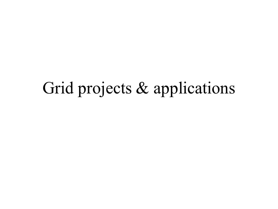 Grid projects & applications