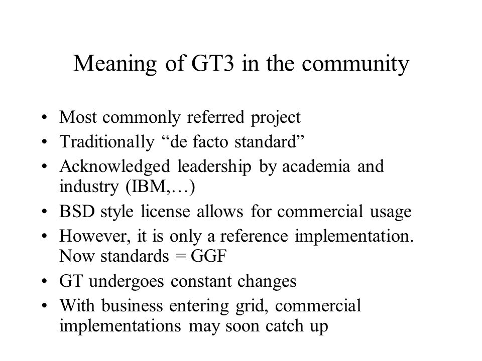 "Meaning of GT3 in the community Most commonly referred project Traditionally ""de facto standard"" Acknowledged leadership by academia and industry (IBM"