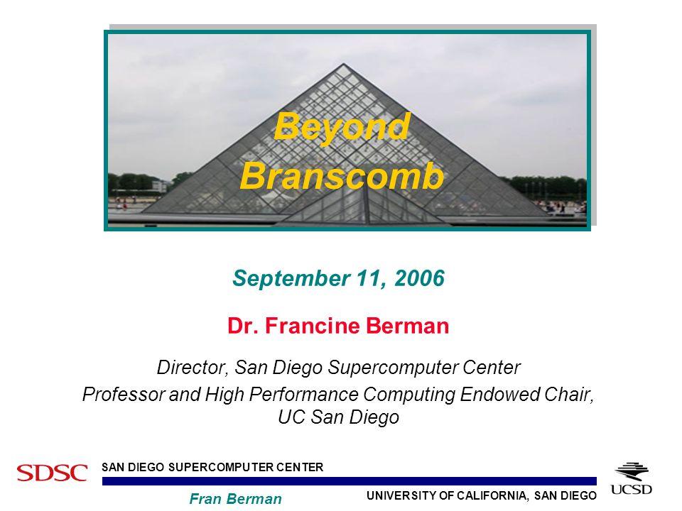 UNIVERSITY OF CALIFORNIA, SAN DIEGO SAN DIEGO SUPERCOMPUTER CENTER Fran Berman September 11, 2006 Dr.