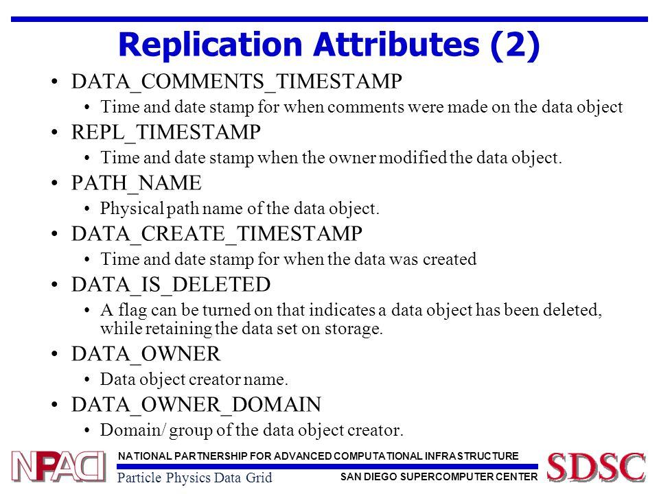 NATIONAL PARTNERSHIP FOR ADVANCED COMPUTATIONAL INFRASTRUCTURE SAN DIEGO SUPERCOMPUTER CENTER Particle Physics Data Grid Quilt Extension (1) – Data Type Original Quilt: No difference between dt1.xml and dt2.xml 21 … … 122 123 … … 203 … … dt1.xml 21 … … 122 123 … … 203 … … dt2.xml After we add data type …