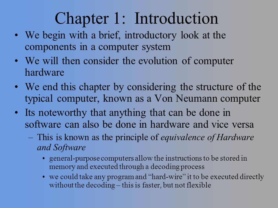 Chapter 1: Introduction We begin with a brief, introductory look at the components in a computer system We will then consider the evolution of compute