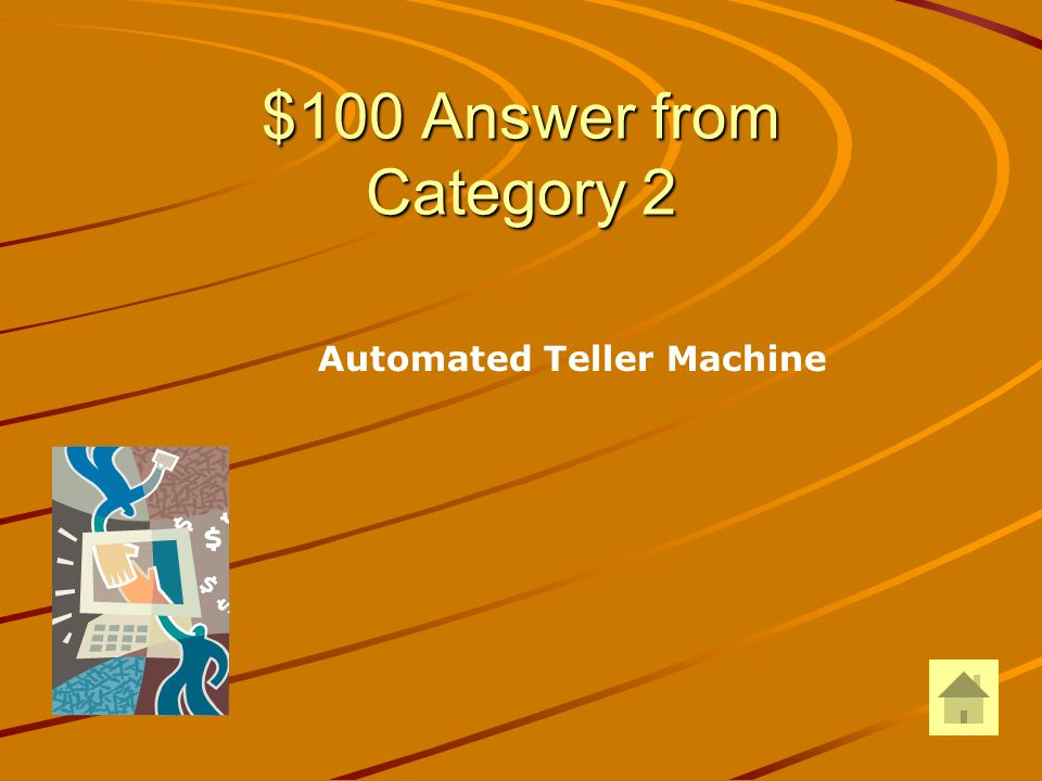 $100 Question from Category 2 ATM stands for: