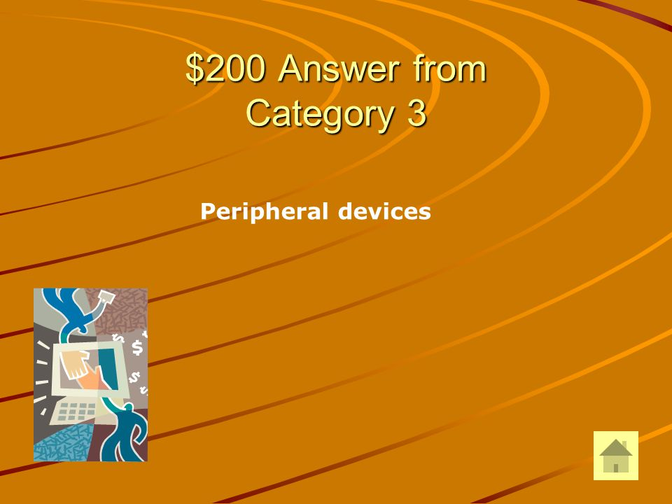 $200 Question from Category 3 Devices that surround the computer itself are called: