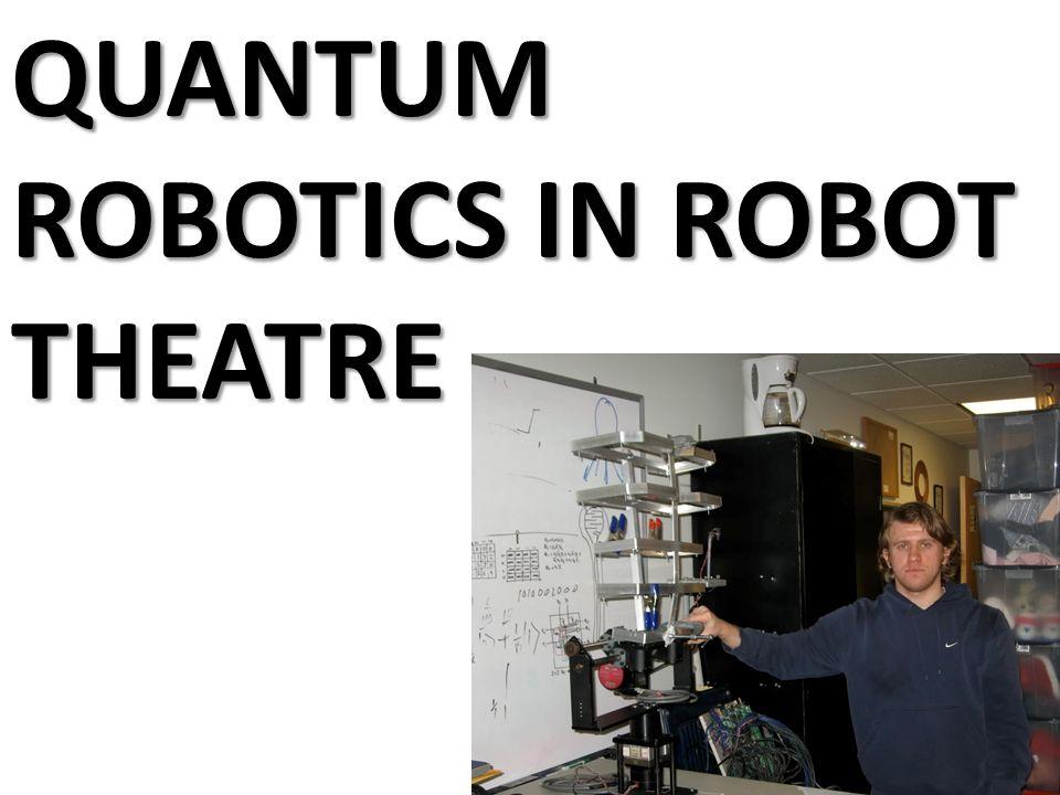 QUANTUM ROBOTICS IN ROBOT THEATRE