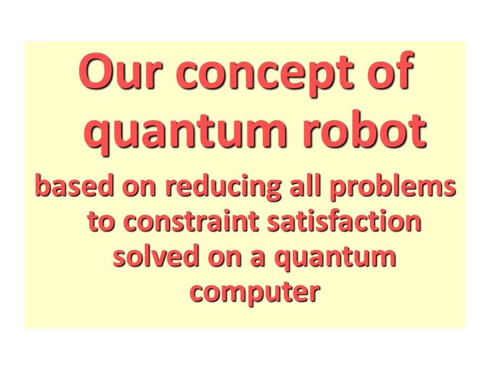 Our concept of quantum robot based on reducing all problems to constraint satisfaction solved on a quantum computer