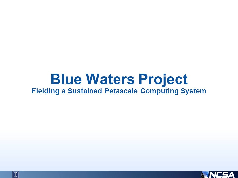 Blue Waters Project Fielding a Sustained Petascale Computing System
