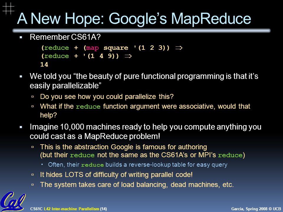 CS61C L42 Inter-machine Parallelism (14) Garcia, Spring 2008 © UCB A New Hope: Google's MapReduce  Remember CS61A.