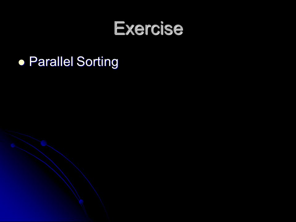 Exercise Parallel Sorting Parallel Sorting