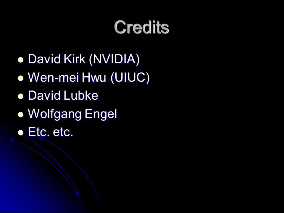 Credits David Kirk (NVIDIA) David Kirk (NVIDIA) Wen-mei Hwu (UIUC) Wen-mei Hwu (UIUC) David Lubke David Lubke Wolfgang Engel Wolfgang Engel Etc.