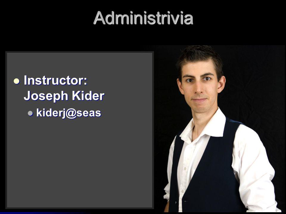Administrivia Instructor: Joseph Kider Instructor: Joseph Kider kiderj@seas kiderj@seas