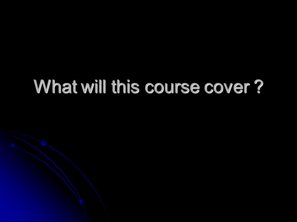 What will this course cover ?