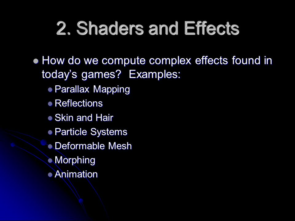 2. Shaders and Effects How do we compute complex effects found in today's games.