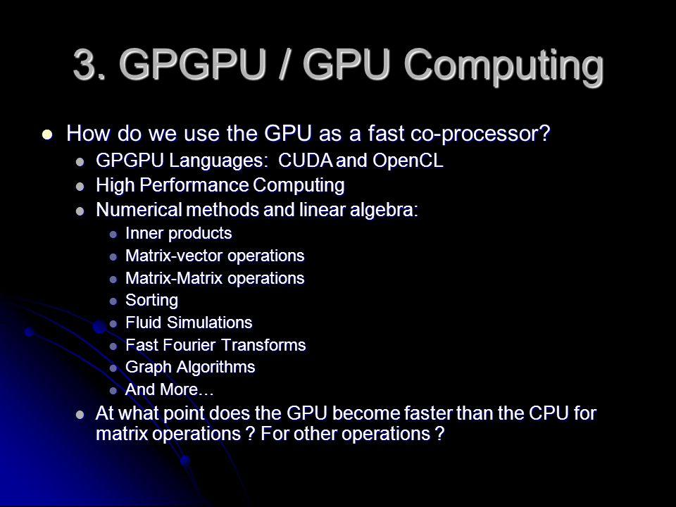 3. GPGPU / GPU Computing How do we use the GPU as a fast co-processor.