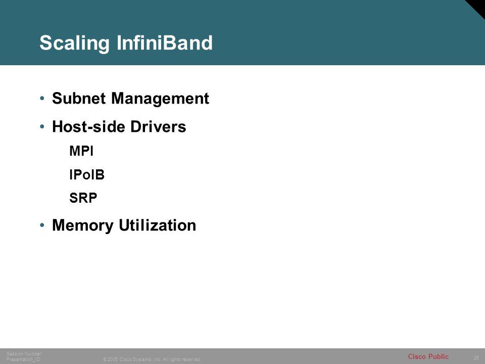 26 © 2005 Cisco Systems, Inc. All rights reserved. Session Number Presentation_ID Cisco Public Scaling InfiniBand Subnet Management Host-side Drivers