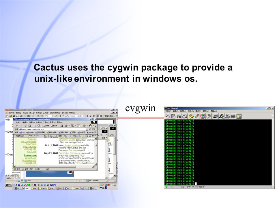 13 Cactus uses the cygwin package to provide a unix-like environment in windows os. cvgwin