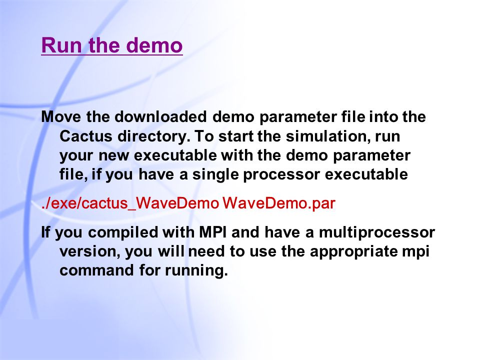 40 Run the demo Move the downloaded demo parameter file into the Cactus directory.