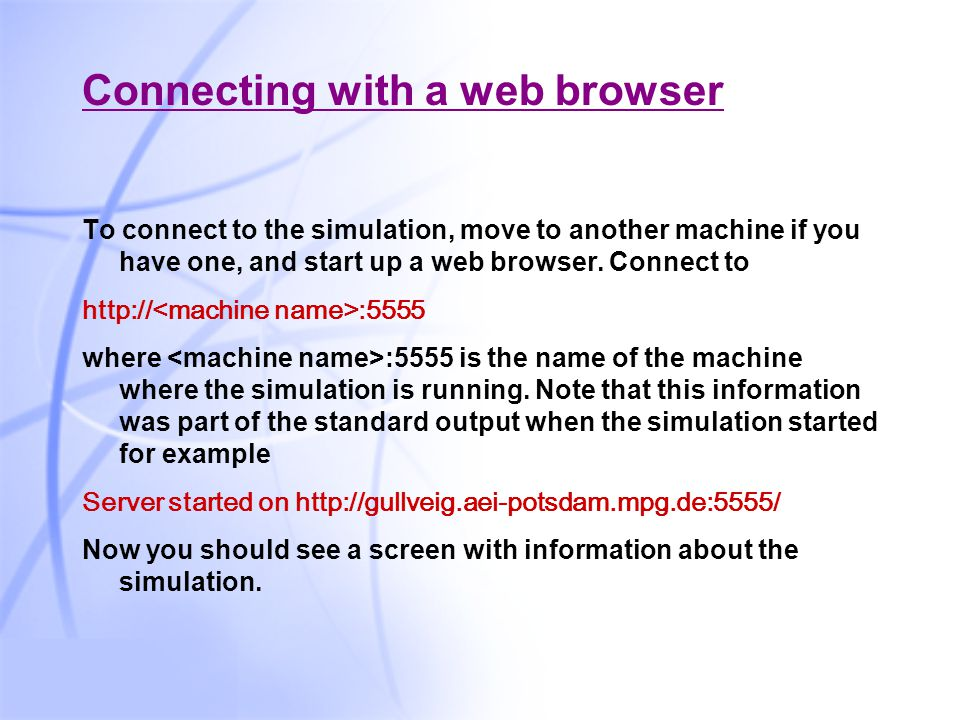 42 Connecting with a web browser To connect to the simulation, move to another machine if you have one, and start up a web browser.