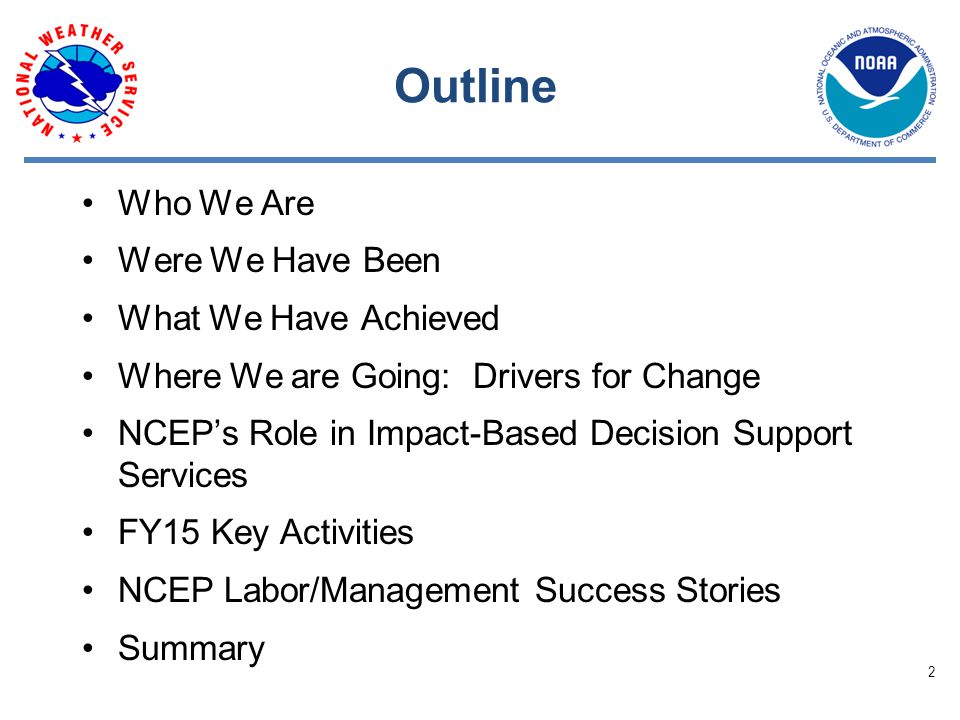 Outline Who We Are Were We Have Been What We Have Achieved Where We are Going: Drivers for Change NCEP's Role in Impact-Based Decision Support Services FY15 Key Activities NCEP Labor/Management Success Stories Summary 2