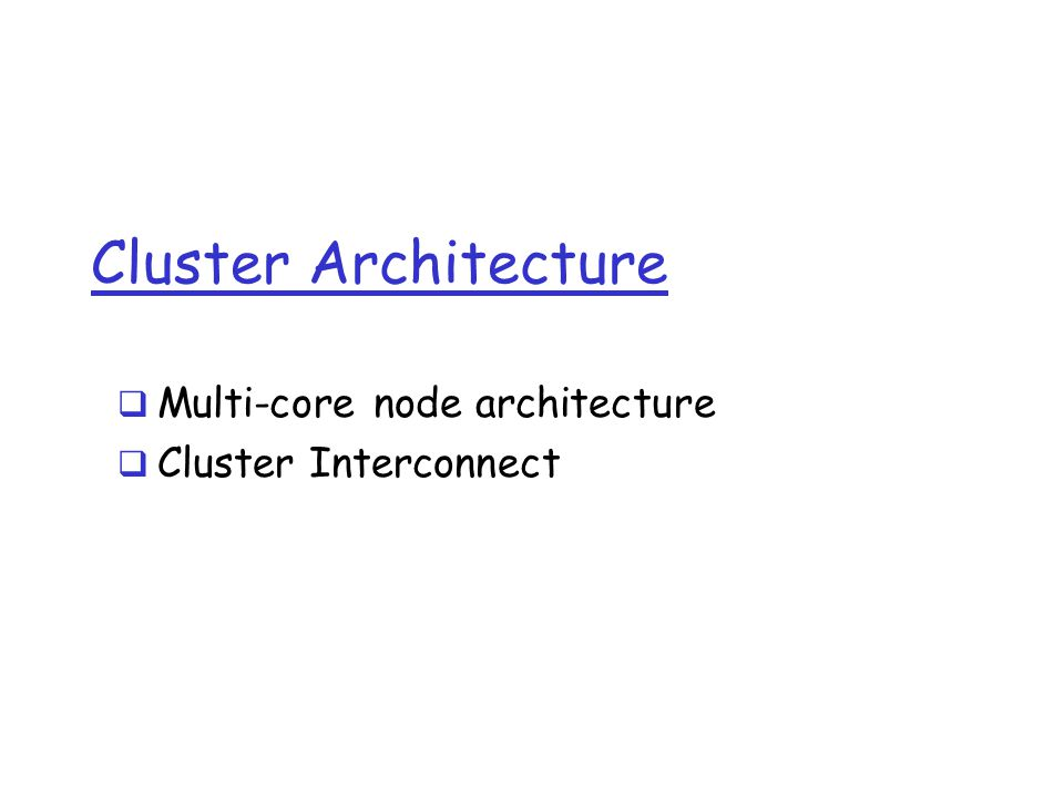 Cluster Architecture  Multi-core node architecture  Cluster Interconnect
