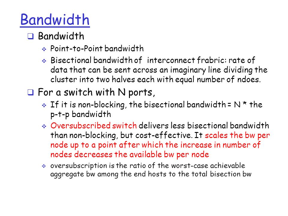Bandwidth  Bandwidth  Point-to-Point bandwidth  Bisectional bandwidth of interconnect frabric: rate of data that can be sent across an imaginary li