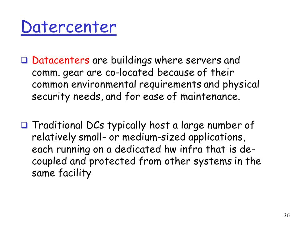 Datercenter  Datacenters are buildings where servers and comm. gear are co-located because of their common environmental requirements and physical se