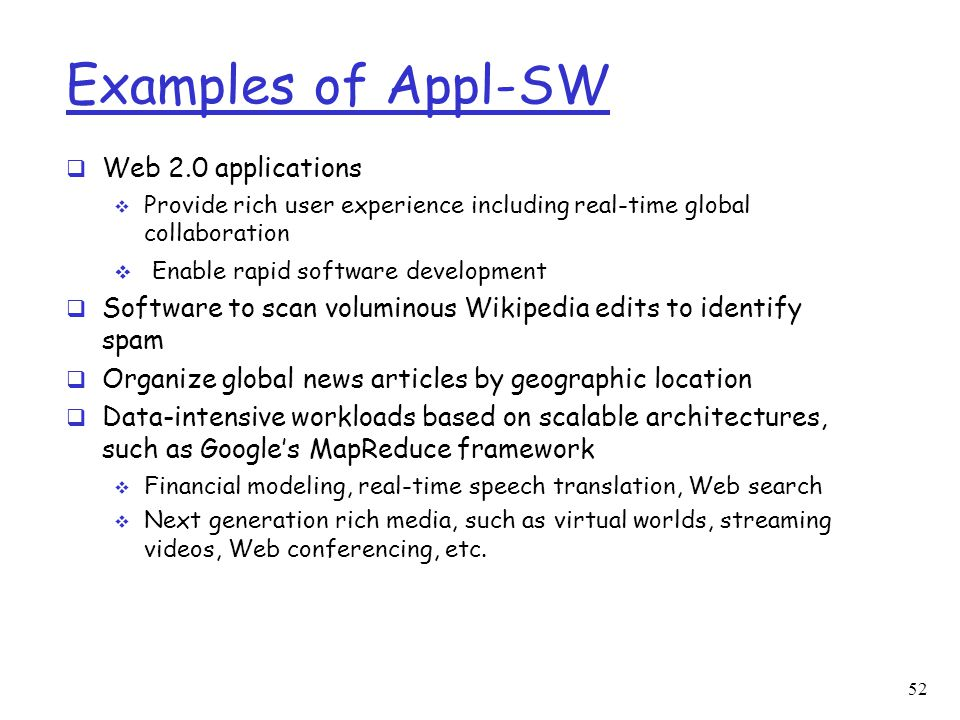 Examples of Appl-SW  Web 2.0 applications  Provide rich user experience including real-time global collaboration  Enable rapid software development
