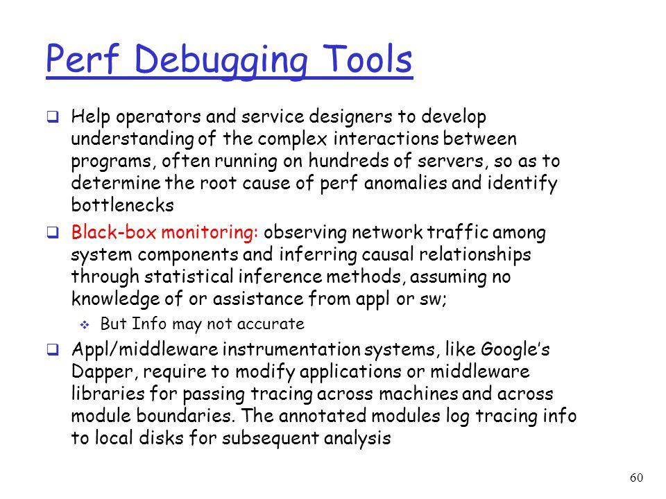 Perf Debugging Tools  Help operators and service designers to develop understanding of the complex interactions between programs, often running on hu