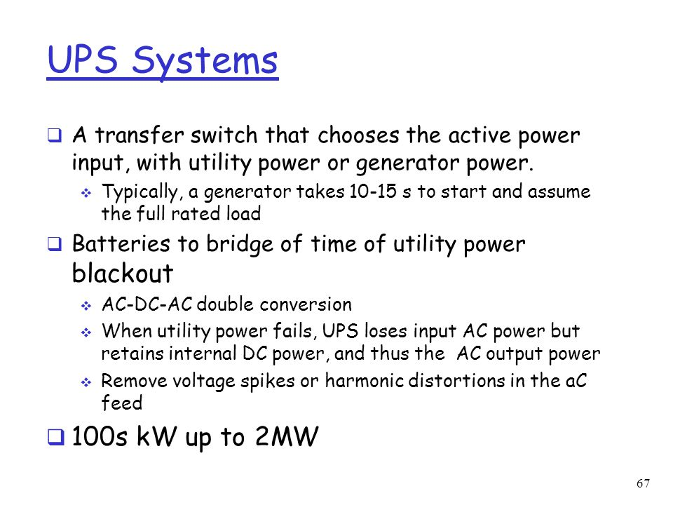 UPS Systems  A transfer switch that chooses the active power input, with utility power or generator power.  Typically, a generator takes 10-15 s to
