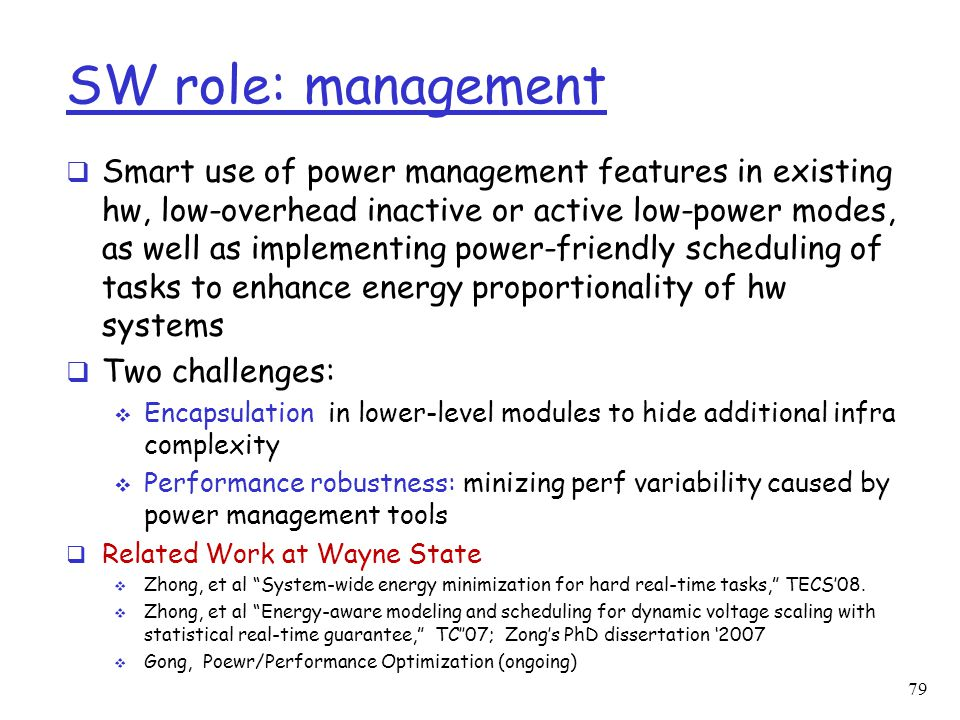 SW role: management  Smart use of power management features in existing hw, low-overhead inactive or active low-power modes, as well as implementing