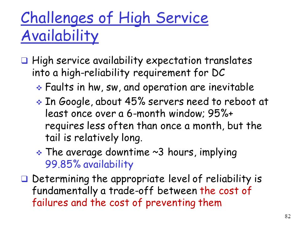 Challenges of High Service Availability  High service availability expectation translates into a high-reliability requirement for DC  Faults in hw,