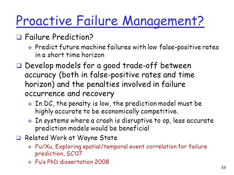 Proactive Failure Management?  Failure Prediction?  Predict future machine failures with low false-positive rates in a short time horizon  Develop