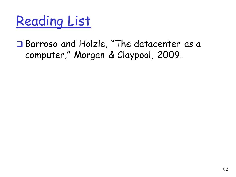 """Reading List  Barroso and Holzle, """"The datacenter as a computer,"""" Morgan & Claypool, 2009. 92"""
