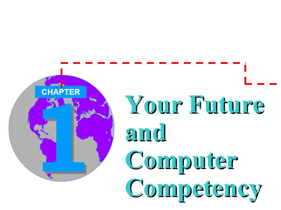 1 1 Your Future and Computer Competency CHAPTER
