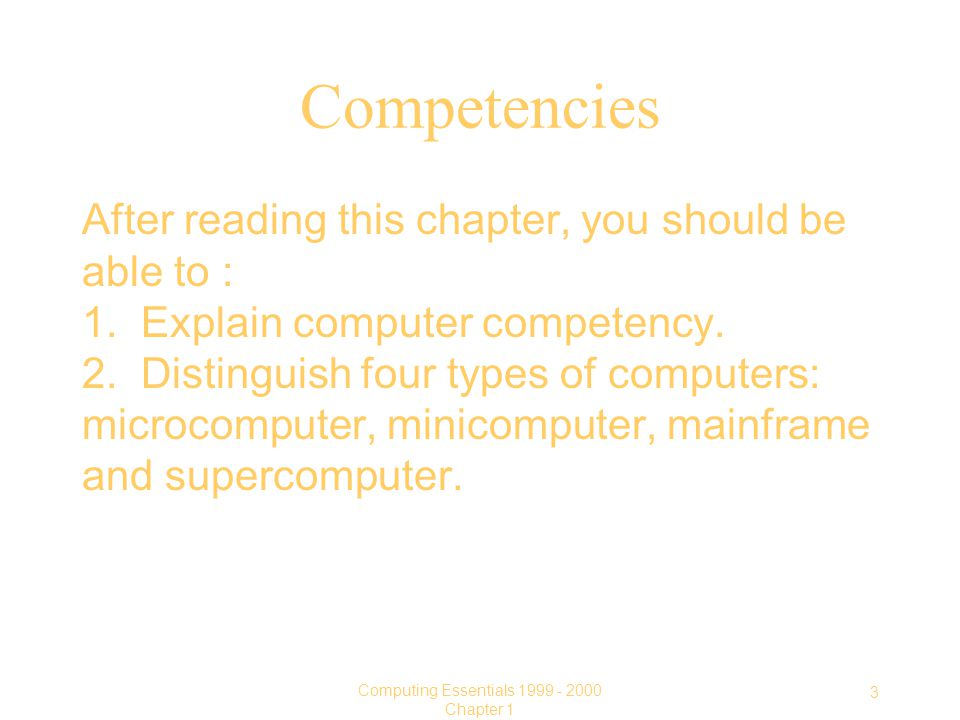 3 Computing Essentials Chapter 1 Competencies After reading this chapter, you should be able to : 1.