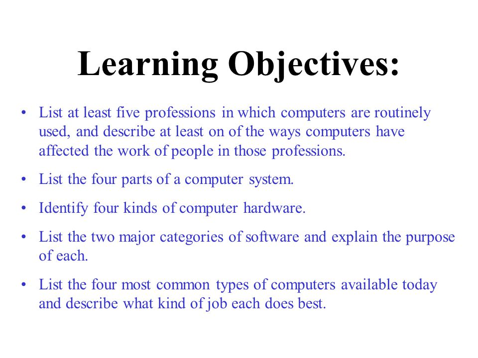 Learning Objectives: List at least five professions in which computers are routinely used, and describe at least on of the ways computers have affected the work of people in those professions.